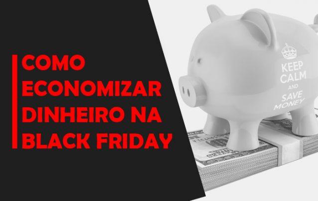 Hoje trouxemos algumas dicas para economizar na Black Friday, lembrando que este ano a campanha acontecerá no dia 27 de novembro!